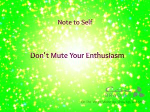note-to-self-dont-mute-your-enthusiasm